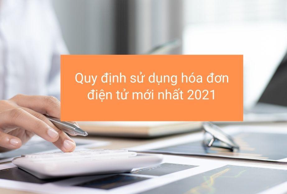 Quy định sử dụng hóa đơn điện tử mới nhất 2021